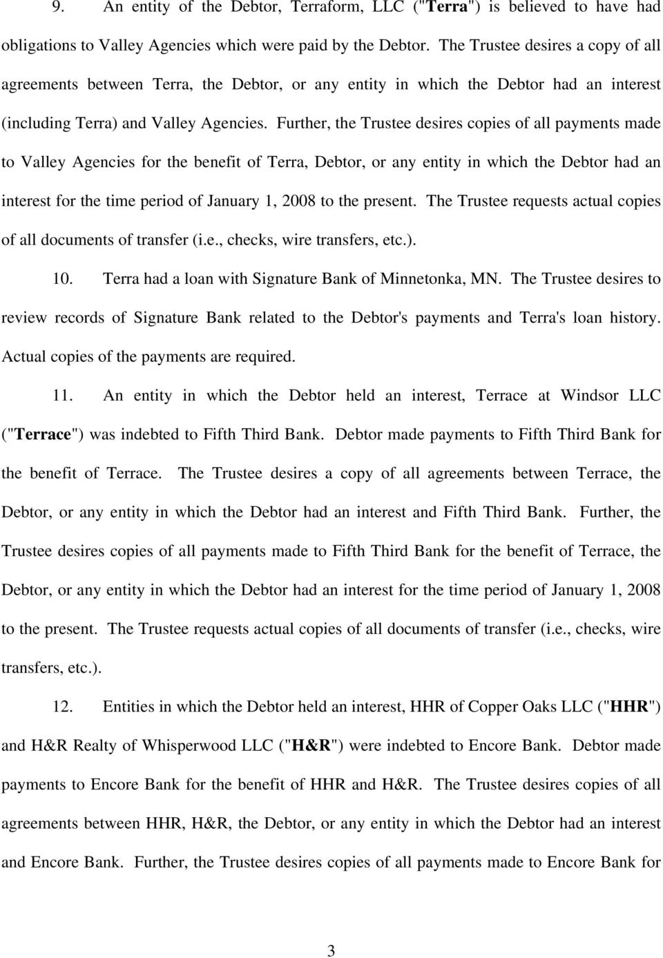 Further, the Trustee desires copies of all payments made to Valley Agencies for the benefit of Terra, Debtor, or any entity in which the Debtor had an interest for the time period of January 1, 2008