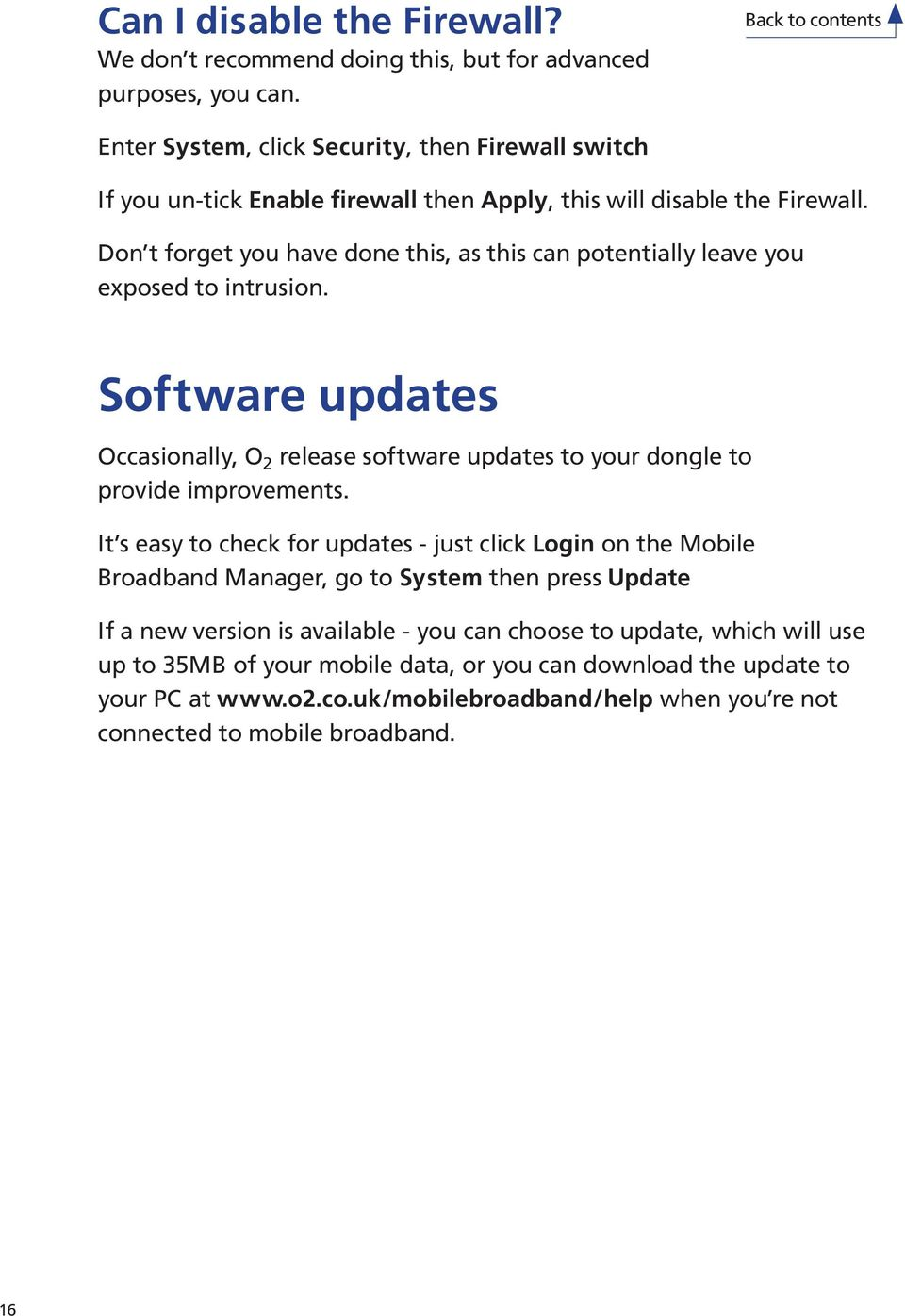 Don t forget you have done this, as this can potentially leave you exposed to intrusion. Software updates Occasionally, O 2 release software updates to your dongle to provide improvements.