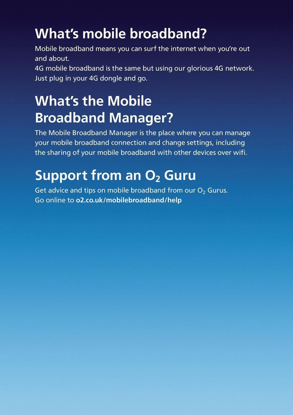 The Mobile Broadband Manager is the place where you can manage your mobile broadband connection and change settings, including the sharing