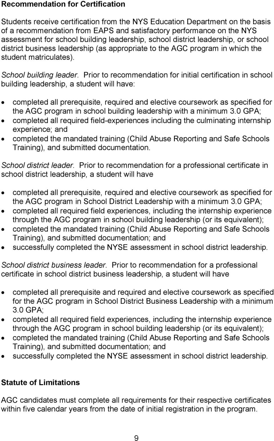 Prior to recommendation for initial certification in school building leadership, a student will have: completed all prerequisite, required and elective coursework as specified for the AGC program in