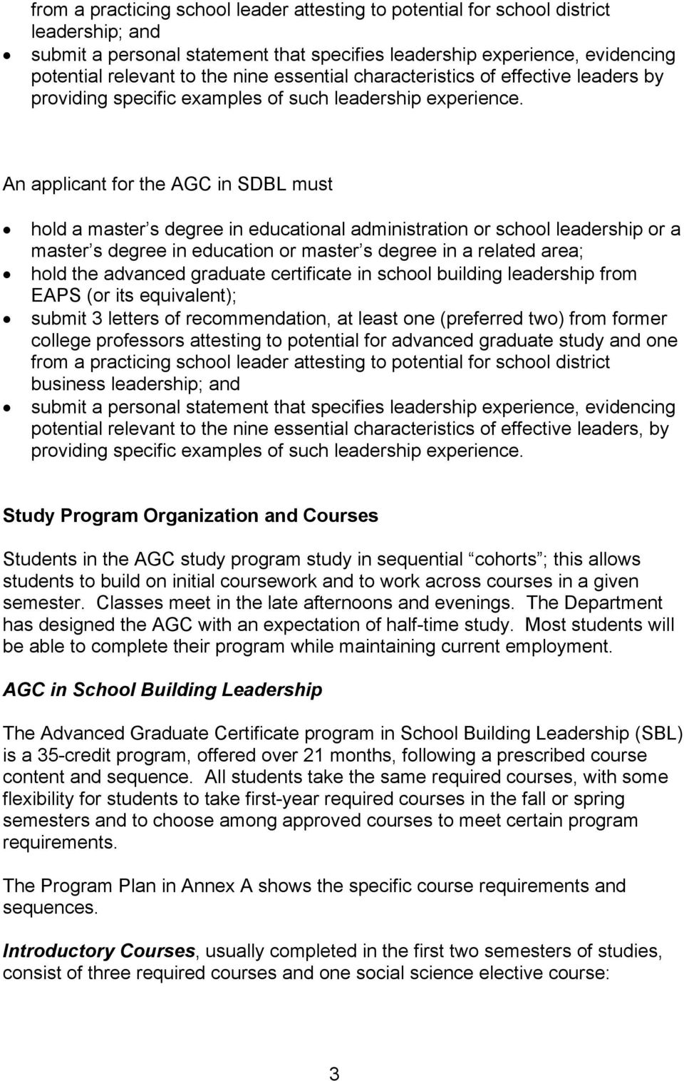 An applicant for the AGC in SDBL must hold a master s degree in educational administration or school leadership or a master s degree in education or master s degree in a related area; hold the
