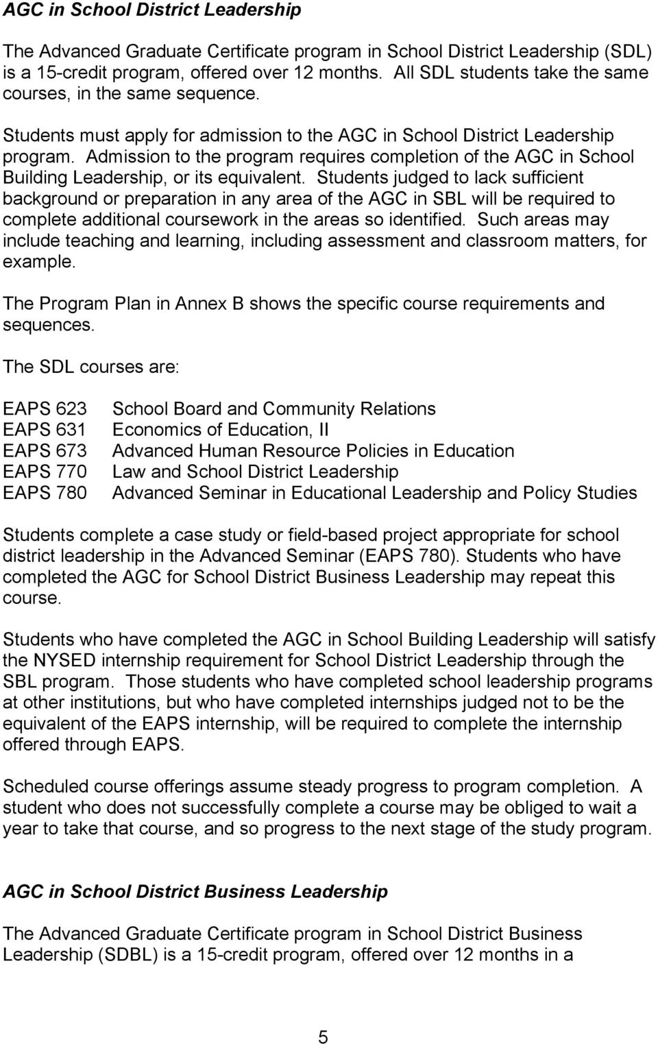 Admission to the program requires completion of the AGC in School Building Leadership, or its equivalent.