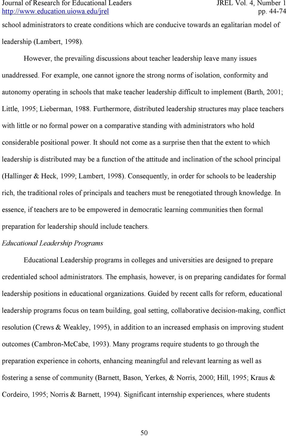 For example, one cannot ignore the strong norms of isolation, conformity and autonomy operating in schools that make teacher leadership difficult to implement (Barth, 2001; Little, 1995; Lieberman,