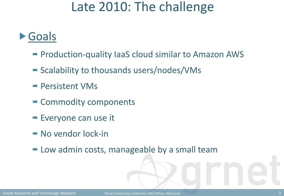 to Amazon AWS Scalability to thousands users/nodes/vms Persistent VMs Commodity
