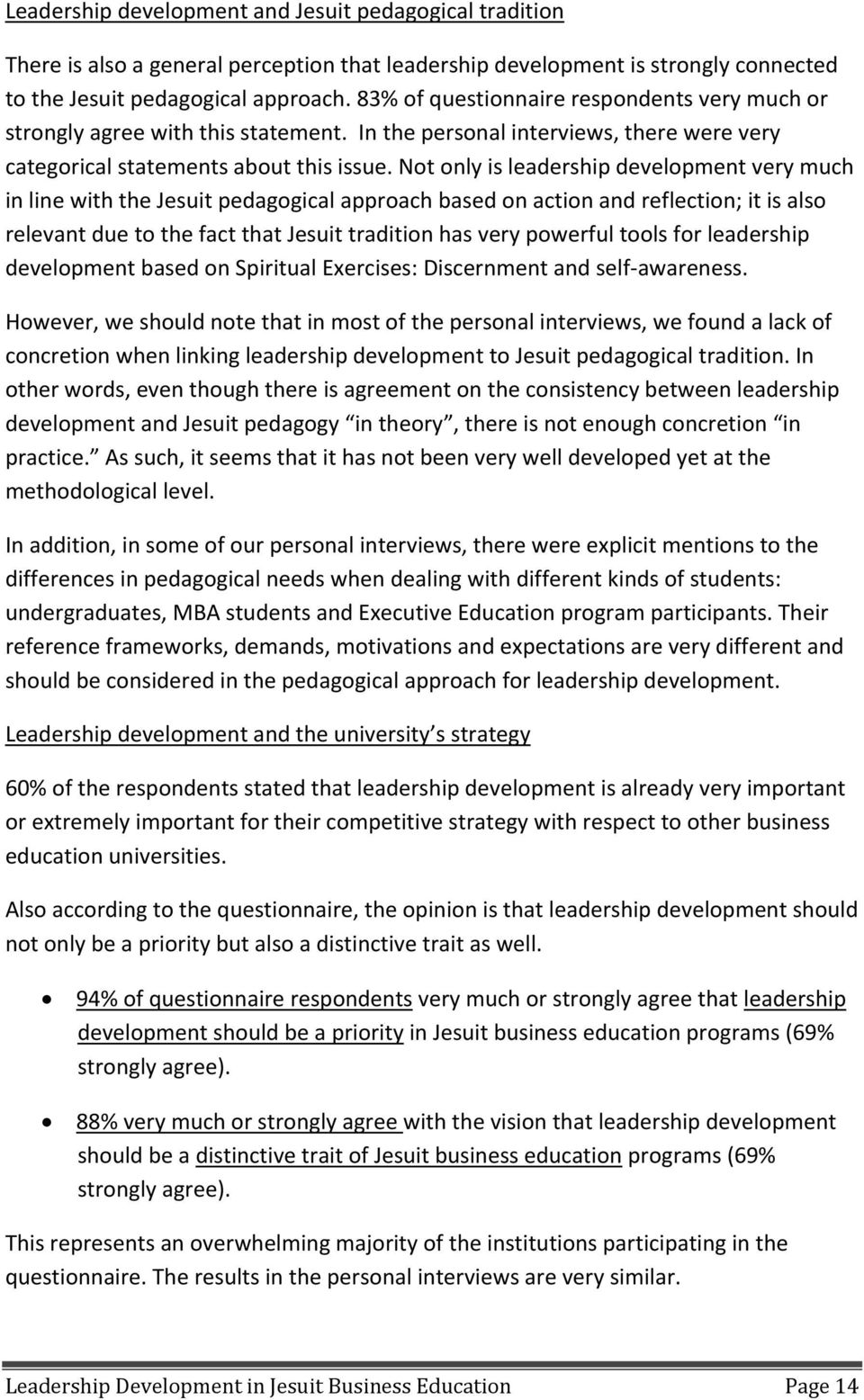 Not only is leadership development very much in line with the Jesuit pedagogical approach based on action and reflection; it is also relevant due to the fact that Jesuit tradition has very powerful