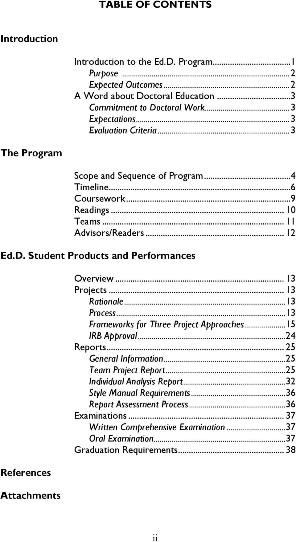 Student Products and Performances References Attachments Overview... 13 Projects... 13 Rationale...13 Process...13 Frameworks for Three Project Approaches...15 IRB Approval...24 Reports.