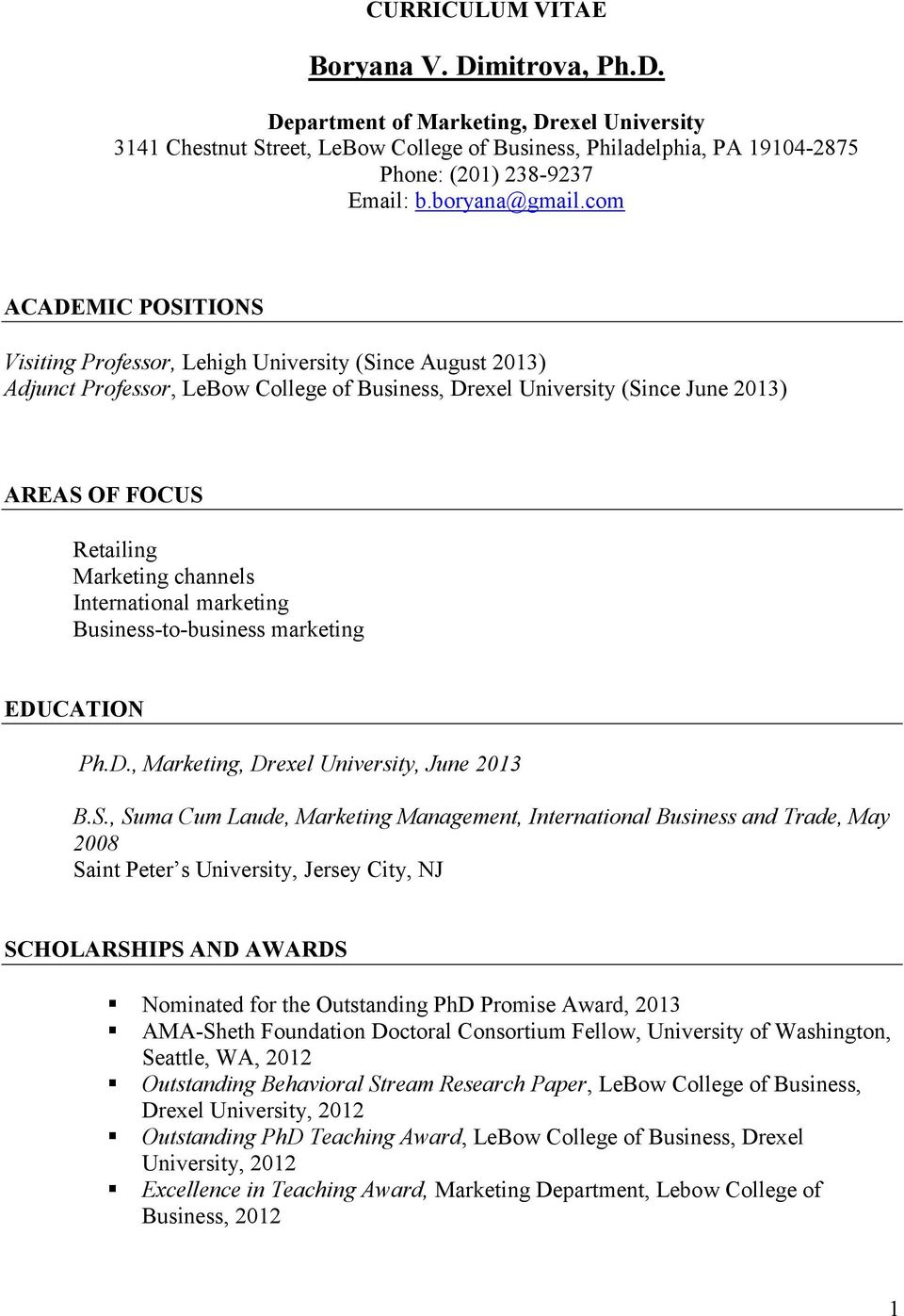 com ACADEMIC POSITIONS Visiting Professor, Lehigh University (Since August 2013) Adjunct Professor, LeBow College of Business, Drexel University (Since June 2013) AREAS OF FOCUS Retailing Marketing