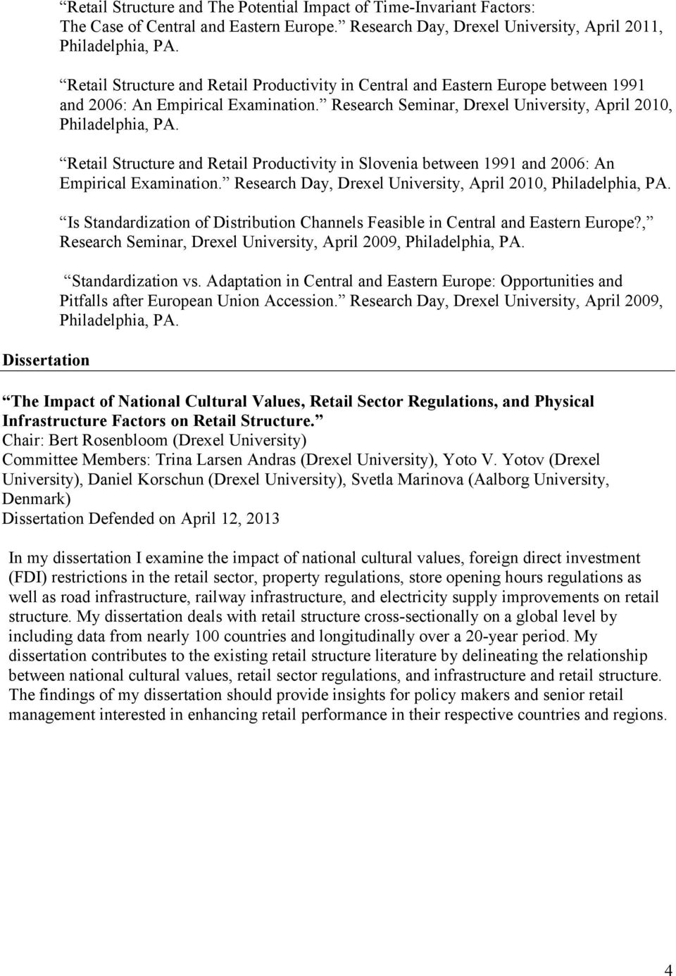Retail Structure and Retail Productivity in Slovenia between 1991 and 2006: An Empirical Examination. Research Day, Drexel University, April 2010, Philadelphia, PA.