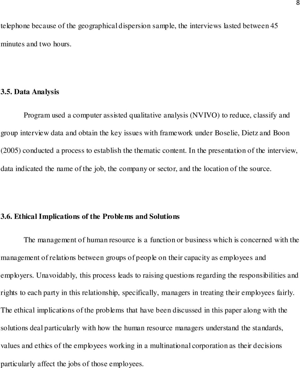 Data Analysis Program used a computer assisted qualitative analysis (NVIVO) to reduce, classify and group interview data and obtain the key issues with framework under Boselie, Dietz and Boon (2005)