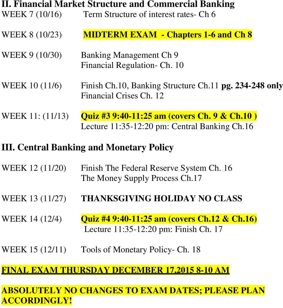 10 ) Lecture 11:35-12:20 pm: Central Banking Ch.16 III. Central Banking and Monetary Policy WEEK 12 (11/20) Finish The Federal Reserve System Ch. 16 The Money Supply Process Ch.