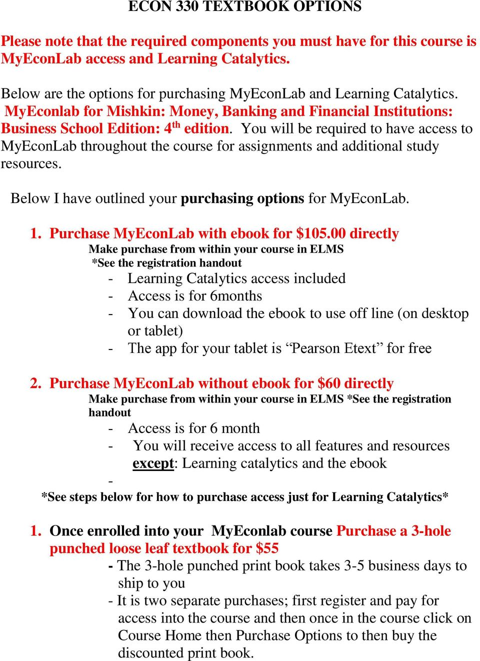 You will be required to have access to MyEconLab throughout the course for assignments and additional study resources. Below I have outlined your purchasing options for MyEconLab. 1.