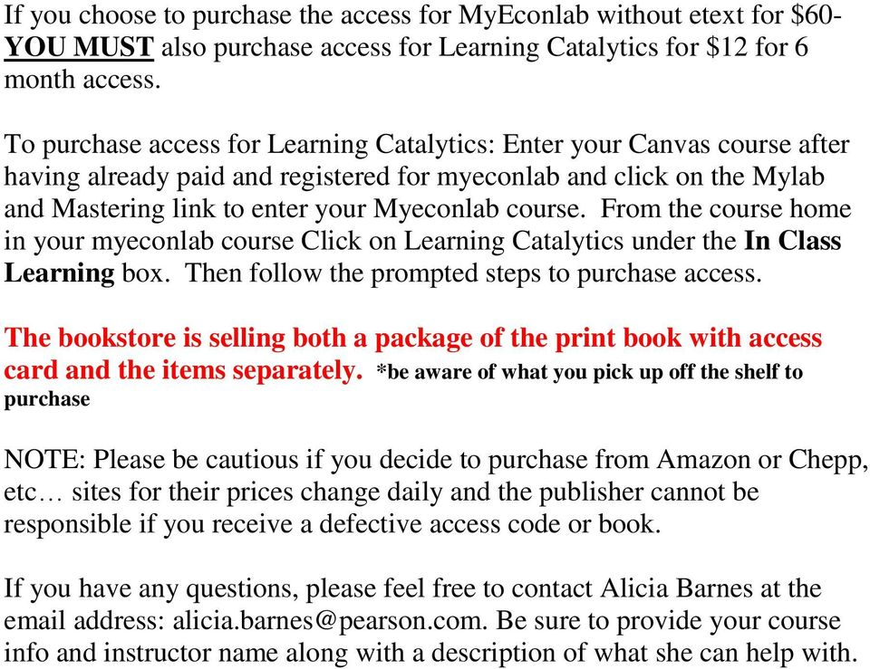 From the course home in your myeconlab course Click on Learning Catalytics under the In Class Learning box. Then follow the prompted steps to purchase access.