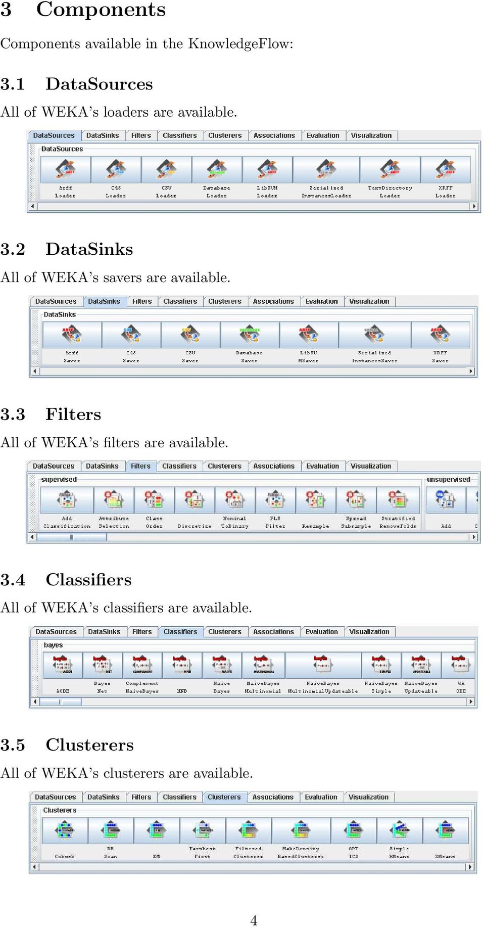 2 DataSinks All of WEKA s savers are available. 3.