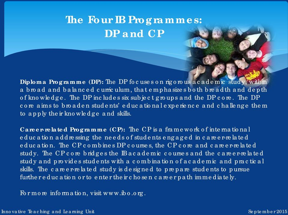 Career-related Programme (CP): The CP is a framework of international education addressing the needs of students engaged in career-related education.