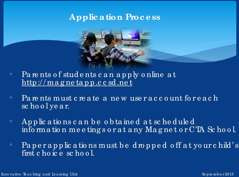 * Applications can be obtained at scheduled information meetings or at any Magnet