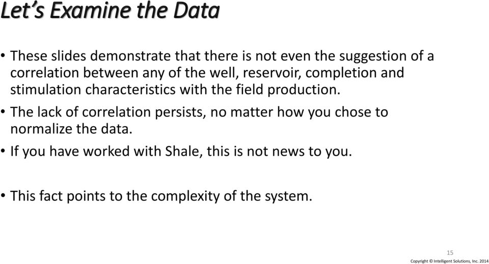 field production. The lack of correlation persists, no matter how you chose to normalize the data.