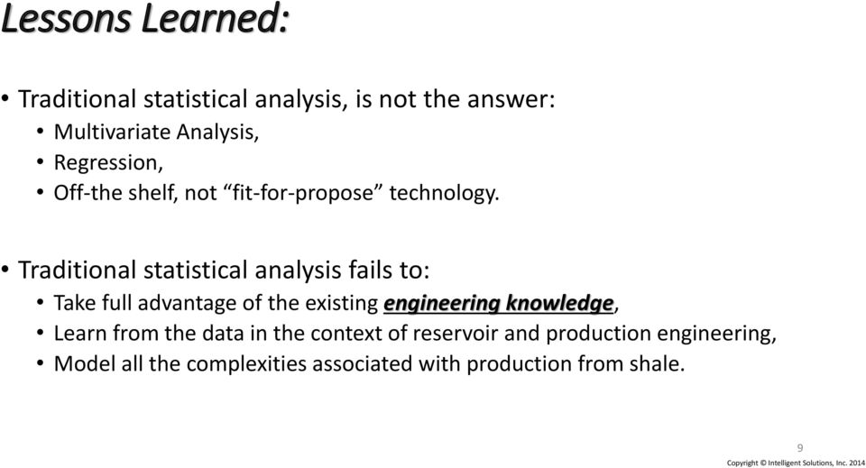 Traditional statistical analysis fails to: Take full advantage of the existing engineering
