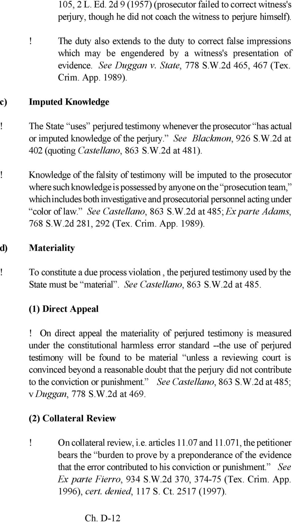 c) Imputed Knowledge! The State uses perjured testimony whenever the prosecutor has actual or imputed knowledge of the perjury. See Blackmon, 926 S.W.2d at 402 (quoting Castellano, 863 S.W.2d at 481).