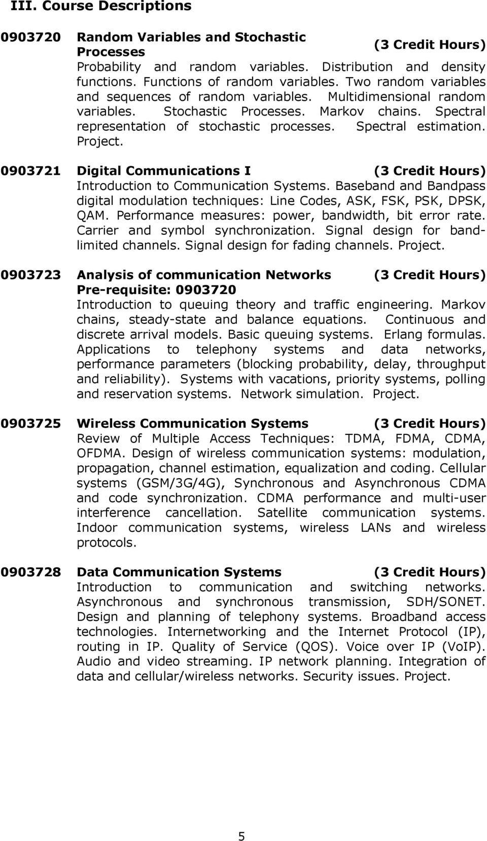 Project. 0903721 Digital Communications I (3 Credit Hours) Introduction to Communication Systems. Baseband and Bandpass digital modulation techniques: Line Codes, ASK, FSK, PSK, DPSK, QAM.