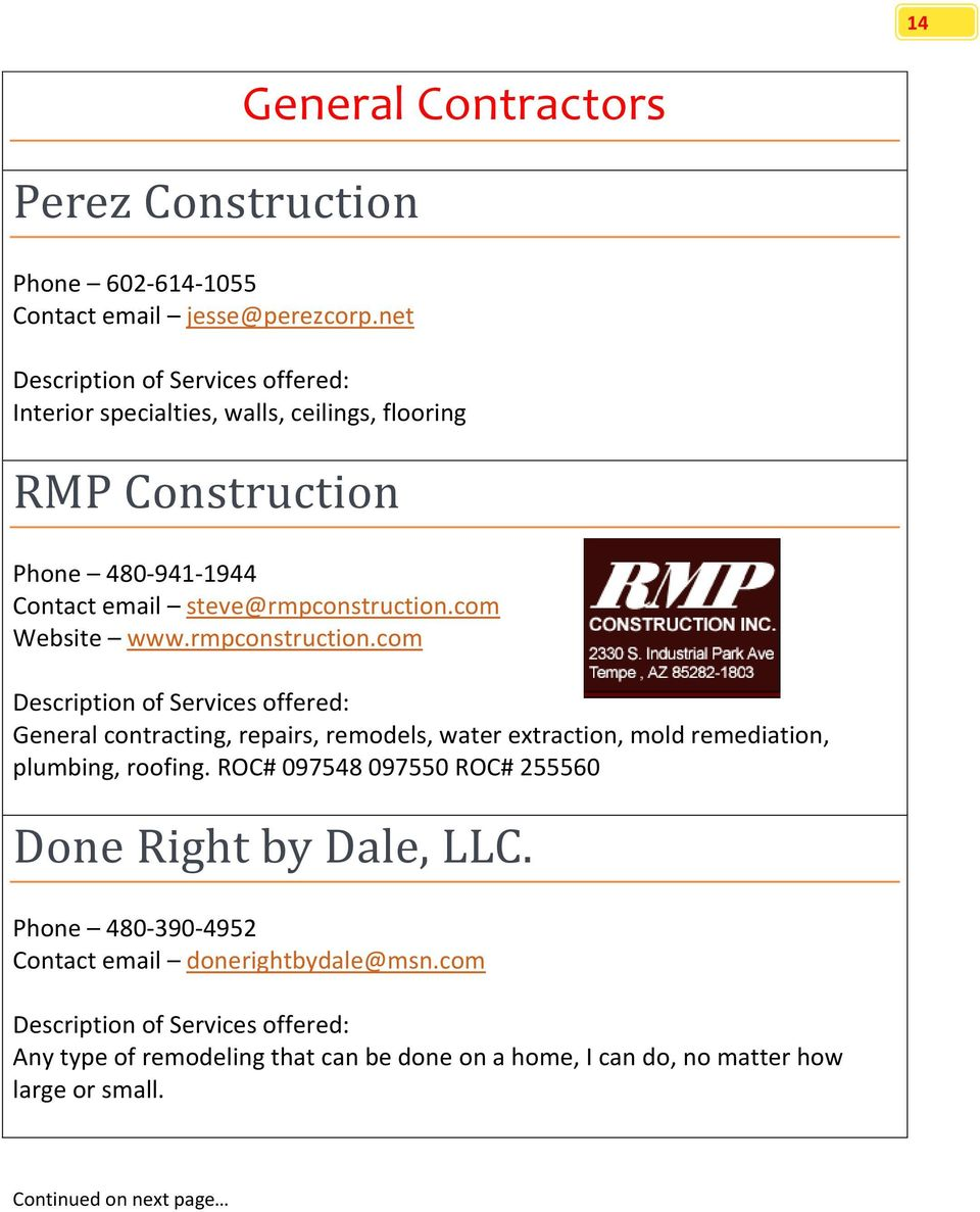 steve@rmpconstruction.com Website www.rmpconstruction.com General contracting, repairs, remodels, water extraction, mold remediation, plumbing, roofing.