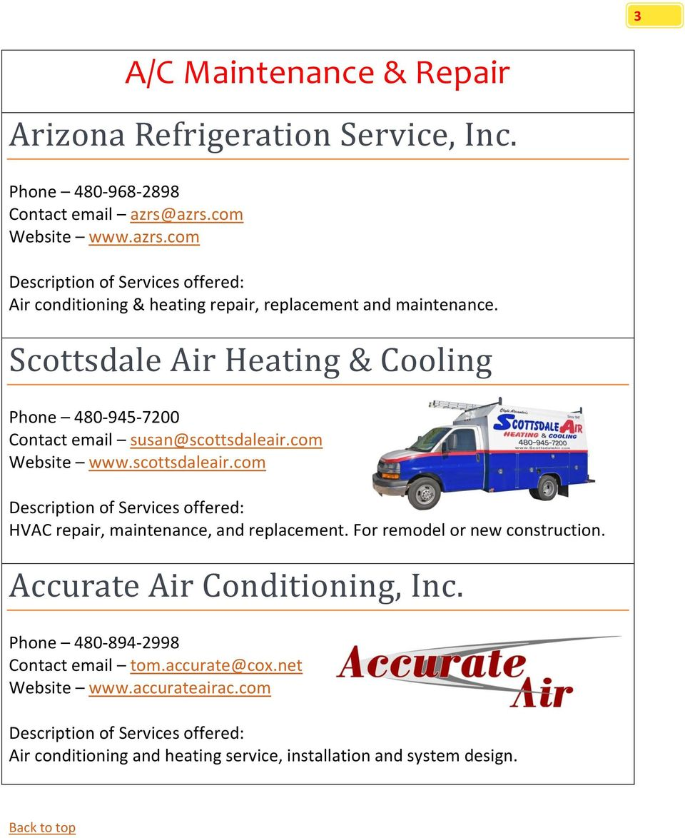 Scottsdale Air Heating & Cooling Phone 480-945-7200 Contact email susan@scottsdaleair.com Website www.scottsdaleair.com HVAC repair, maintenance, and replacement.