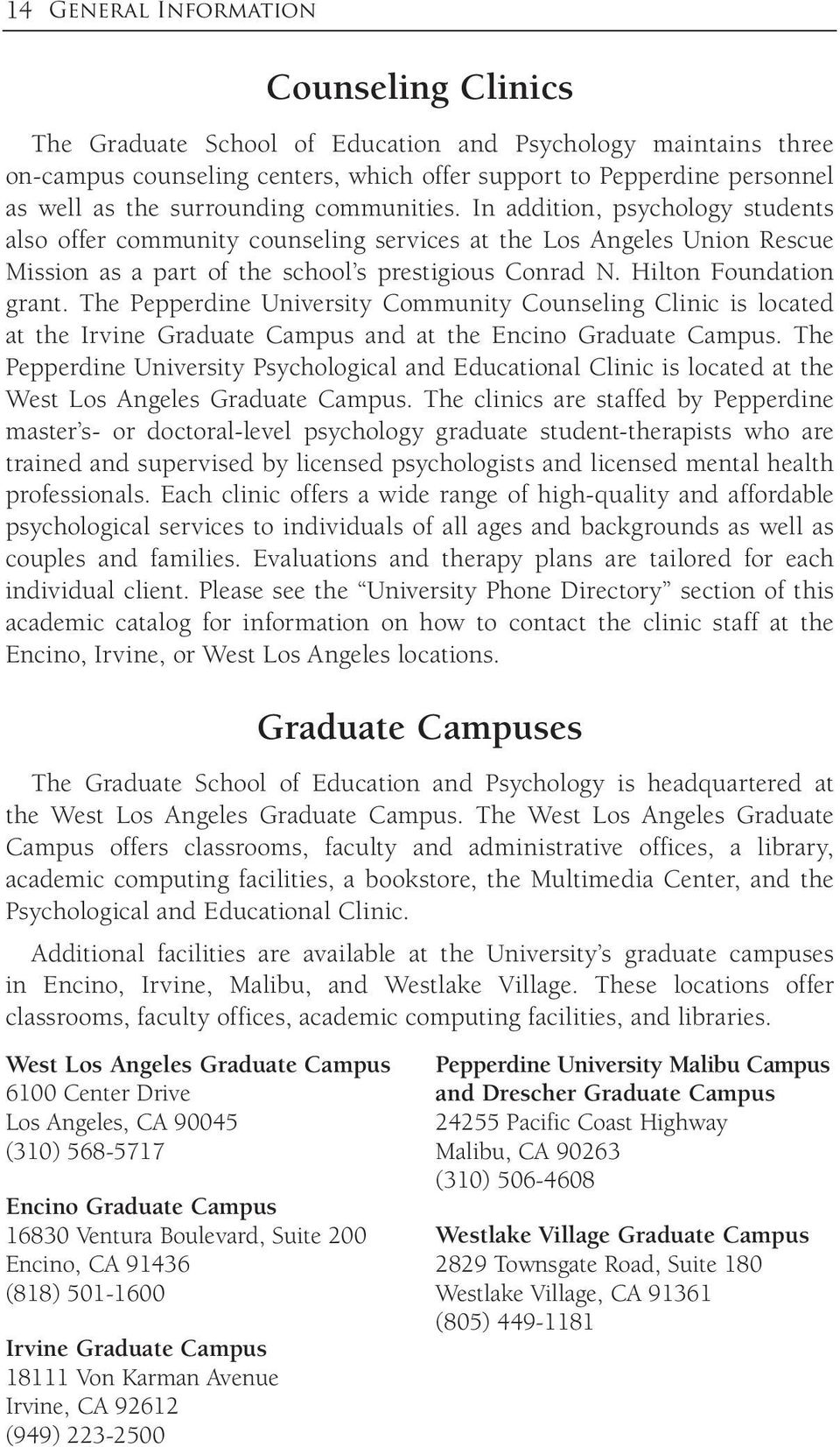 Hilton Foundation grant. The Pepperdine University Community Counseling Clinic is located at the Irvine Graduate Campus and at the Encino Graduate Campus.
