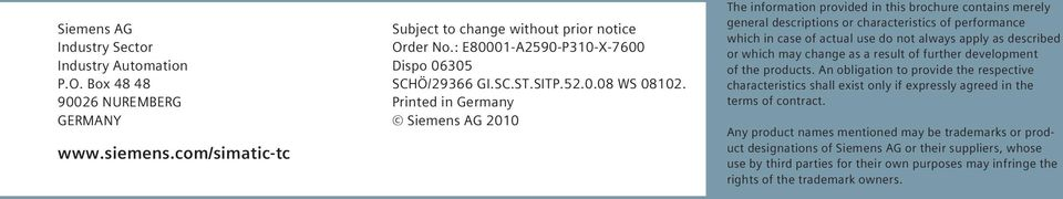 Printed in Germany Siemens AG 2010 The information provided in this brochure contains merely general descriptions or characteristics of performance which in case of actual use do not always apply as