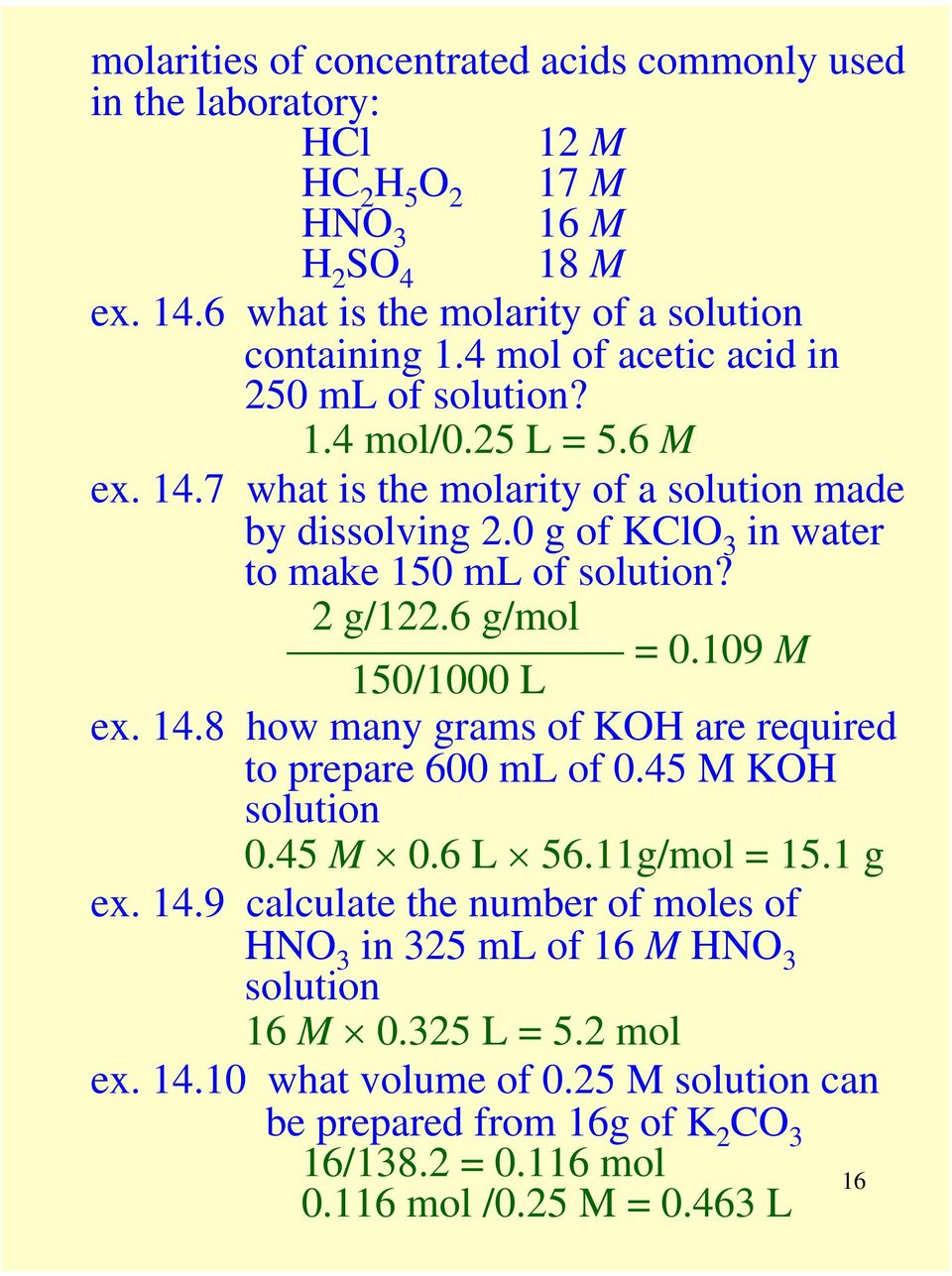 2 g/122.6 g/mol = 0.109 M 150/1000 L ex. 14.8 how many grams of KOH are required to prepare 600 ml of 0.45 M KOH solution 0.45 M 0.6 L 56.11g/mol = 15.1 g ex. 14.9 calculate the number of moles of HNO 3 in 325 ml of 16 M HNO 3 solution 16 M 0.