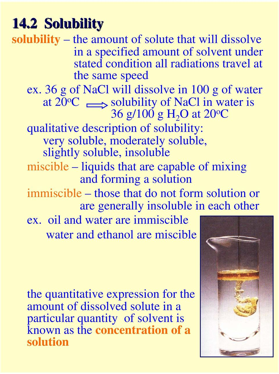 soluble, slightly soluble, insoluble miscible liquids that are capable of mixing and forming a solution immiscible those that do not form solution or are generally insoluble in each