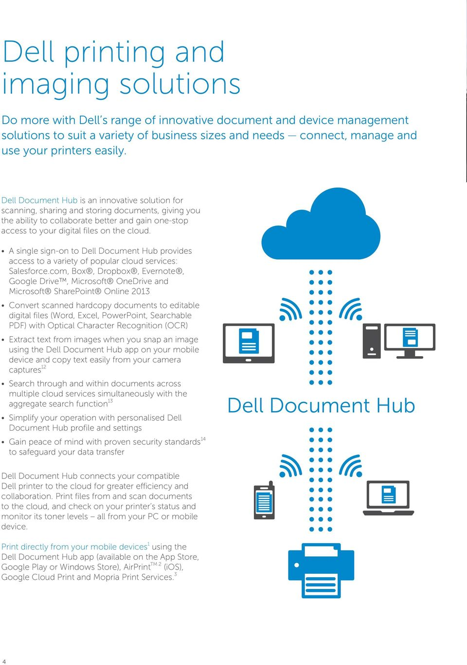 Dell Document Hub is an innovative solution for scanning, sharing and storing documents, giving you the ability to collaborate better and gain one-stop access to your digital files on the cloud.