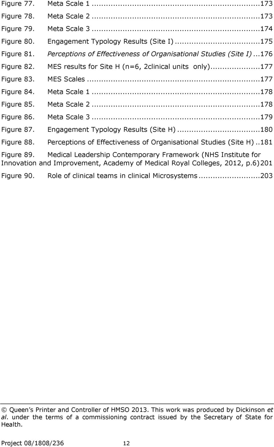 ..178 Figure 85. Meta Scale 2...178 Figure 86. Meta Scale 3...179 Figure 87. Engagement Typology Results (Site H)...180 Figure 88. Perceptions of Effectiveness of Organisational Studies (Site H).