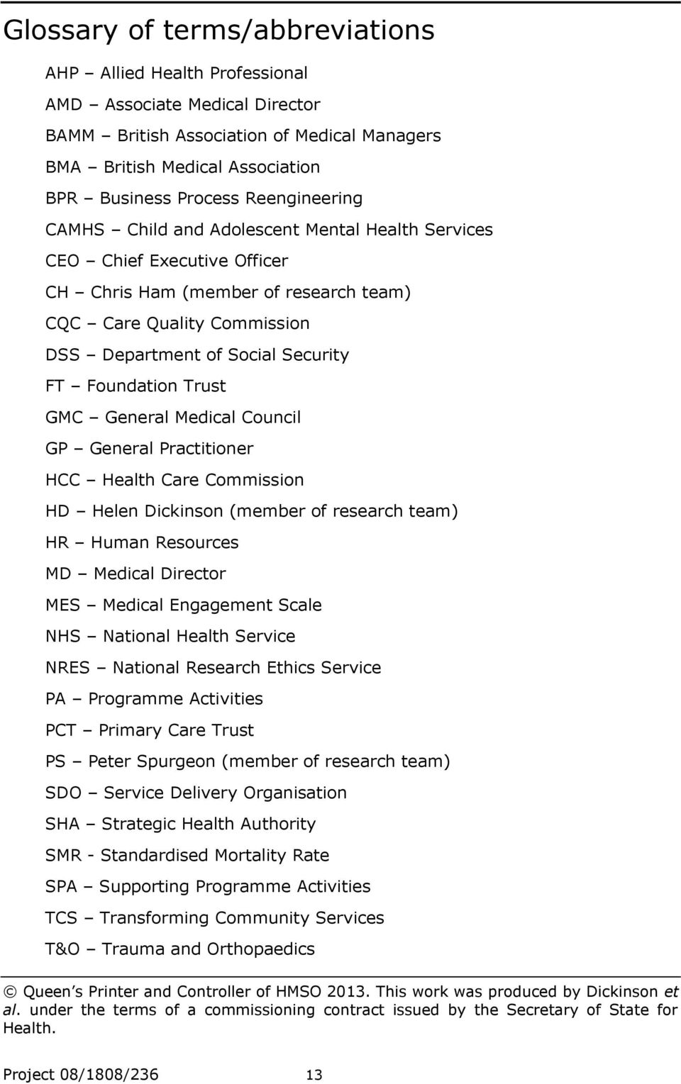 Foundation Trust GMC General Medical Council GP General Practitioner HCC Health Care Commission HD Helen Dickinson (member of research team) HR Human Resources MD Medical Director MES Medical