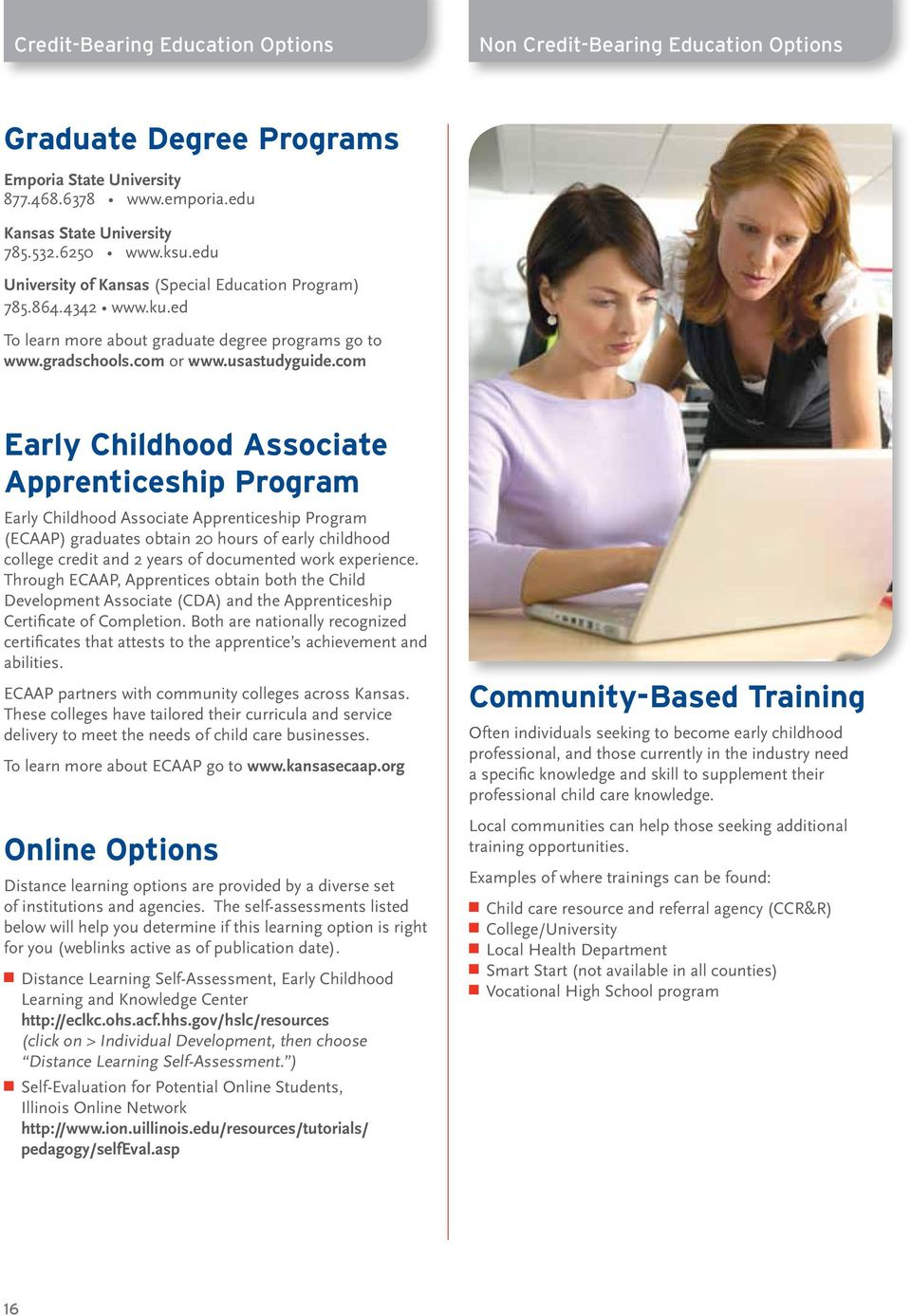 com Early Childhood Associate Apprenticeship Program Early Childhood Associate Apprenticeship Program (ECAAP) graduates obtain 20 hours of early childhood college credit and 2 years of documented
