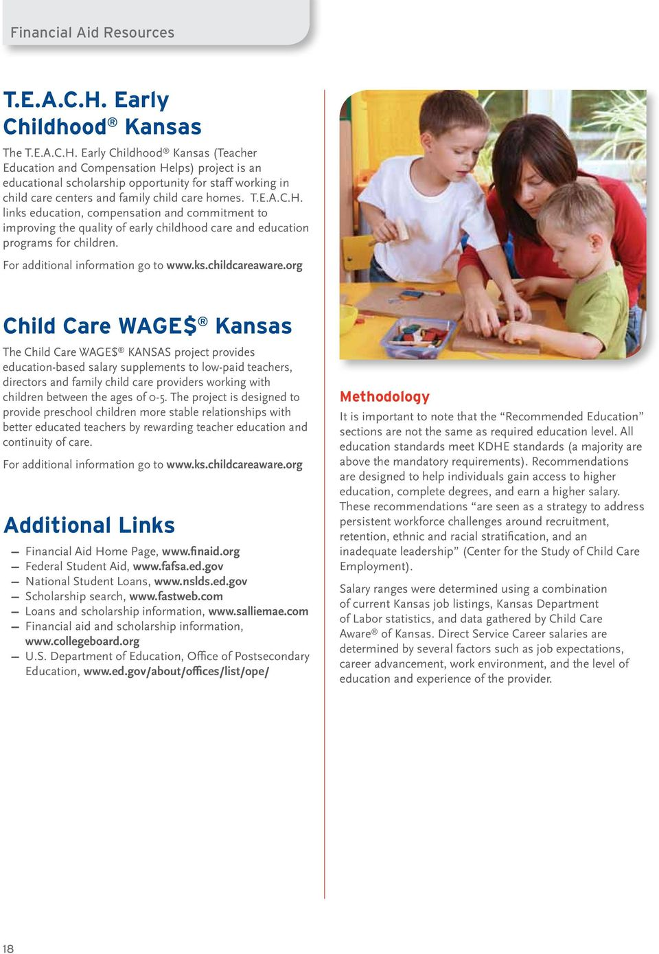 Early Childhood Kansas (Teacher Education and Compensation Helps) project is an educational scholarship opportunity for staff working in child care centers and family child care homes. T.E.A.C.H. links education, compensation and commitment to improving the quality of early childhood care and education programs for children.
