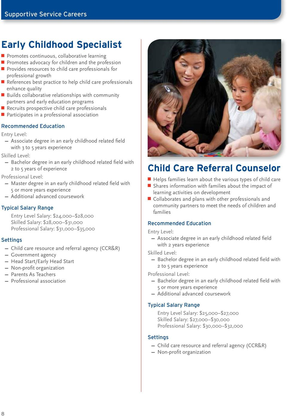 prospective child care professionals Participates in a professional association with 3 to 5 years experience 2 to 5 years of experience Master degree in an early childhood related field with 5 or