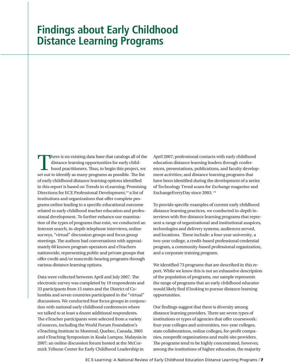 The list of early childhood distance learning options identified in this report is based on Trends in elearning: Promising Directions for ECE Professional Development, 13 a list of institutions and