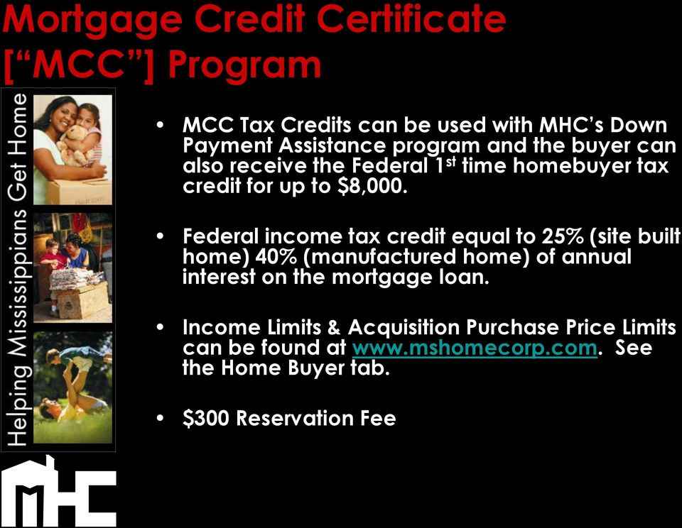 Federal income tax credit equal to 25% (site built home) 40% (manufactured home) of annual interest on the