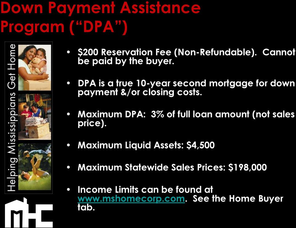 DPA is a true 10-year second mortgage for down payment &/or closing costs.
