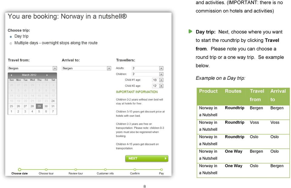 clicking Travel from. Please note you can choose a round trip or a one way trip. Se example below.