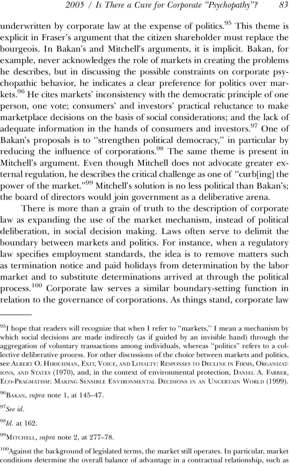 Bakan, for example, never acknowledges the role of markets in creating the problems he describes, but in discussing the possible constraints on corporate psychopathic behavior, he indicates a clear