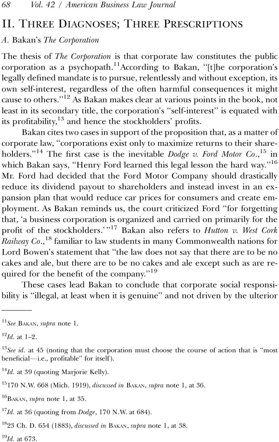 11 According to Bakan, [t]he corporation s legally defined mandate is to pursue, relentlessly and without exception, its own self-interest, regardless of the often harmful consequences it might cause