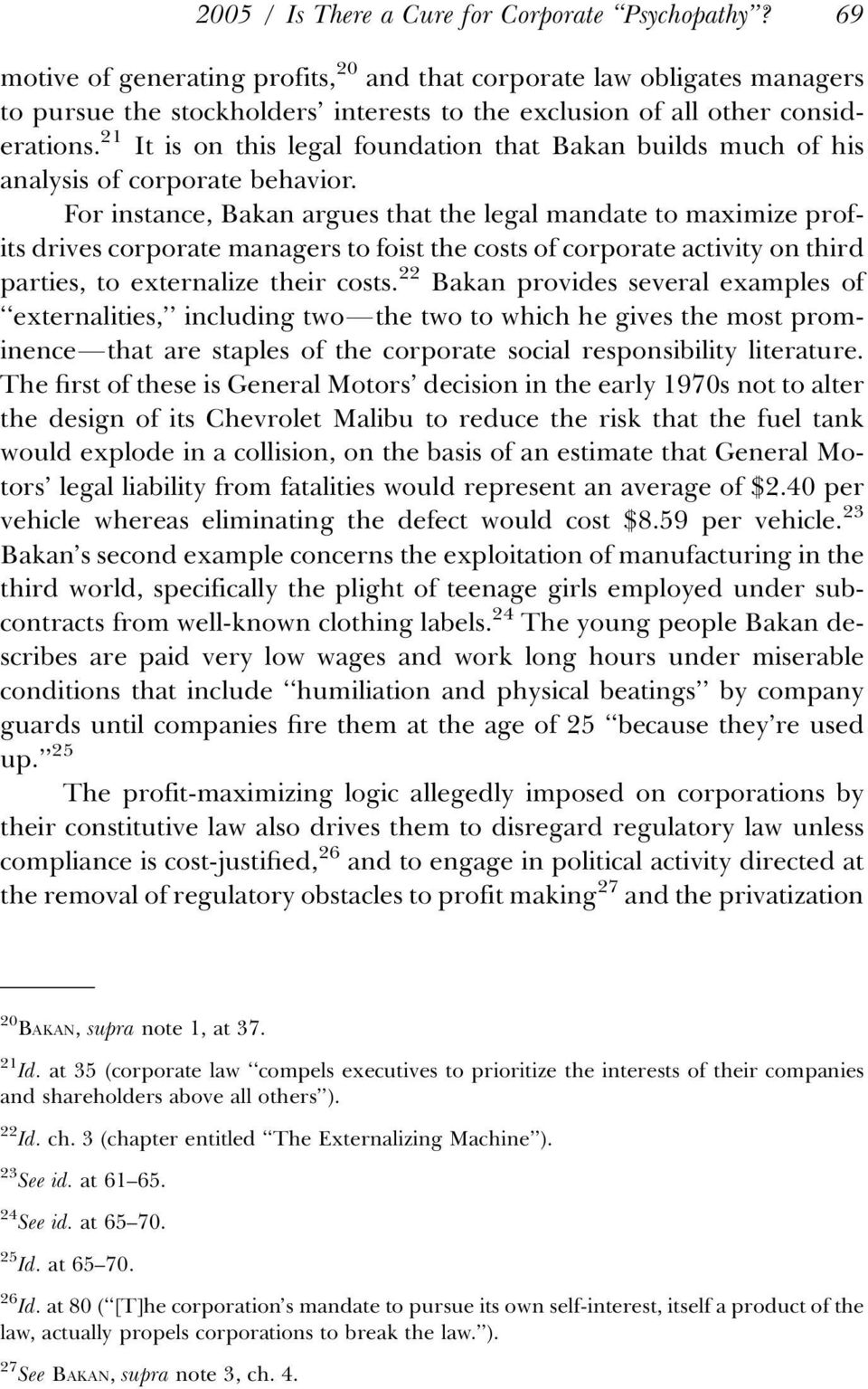 21 It is on this legal foundation that Bakan builds much of his analysis of corporate behavior.