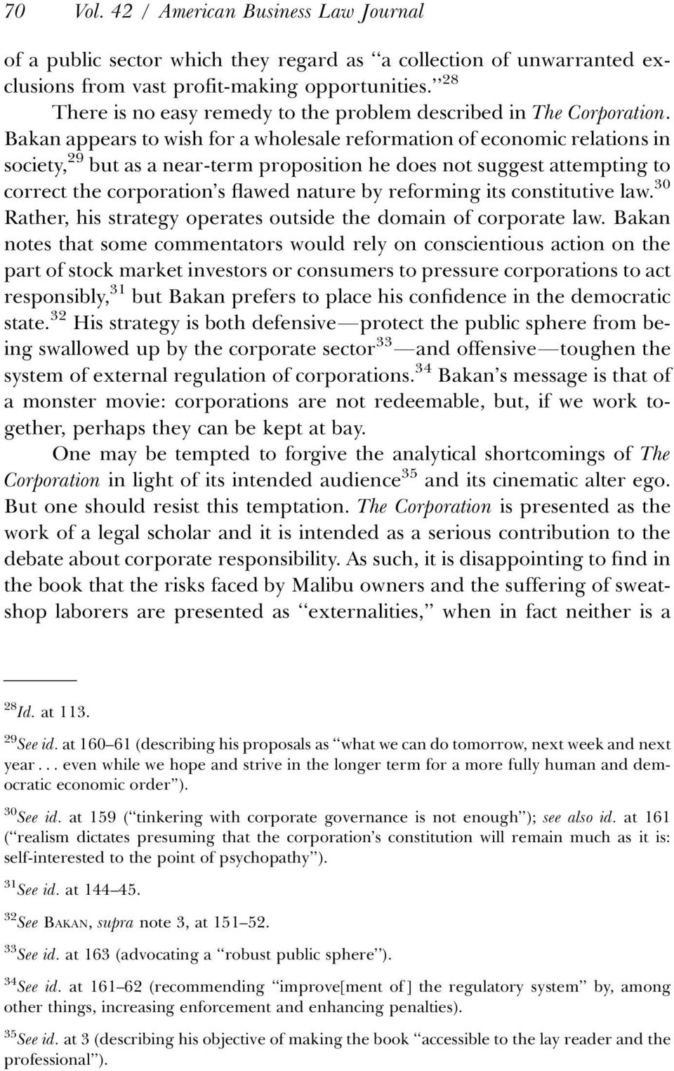 Bakan appears to wish for a wholesale reformation of economic relations in society, 29 but as a near-term proposition he does not suggest attempting to correct the corporation s flawed nature by