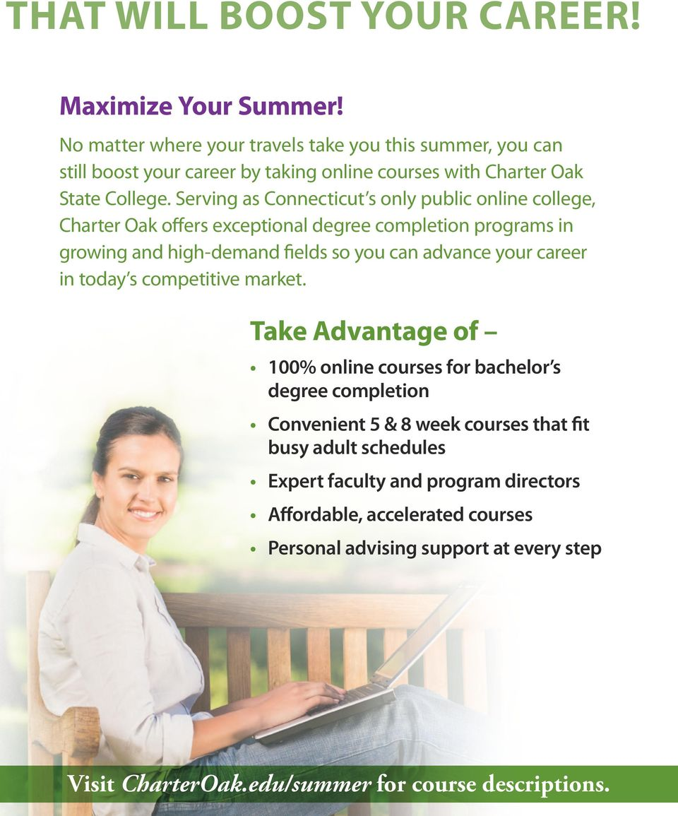 Serving as Connecticut s only public online college, Charter Oak offers exceptional degree completion programs in growing and high-demand fields so you can advance your
