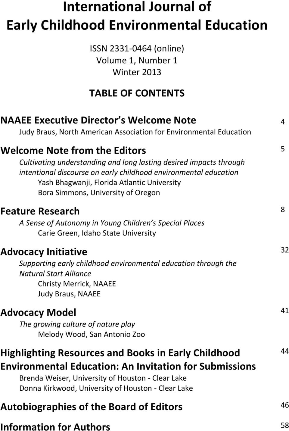 environmental education Yash Bhagwanji, Florida Atlantic University Bora Simmons, University of Oregon Feature Research A Sense of Autonomy in Young Children s Special Places Carie Green, Idaho State