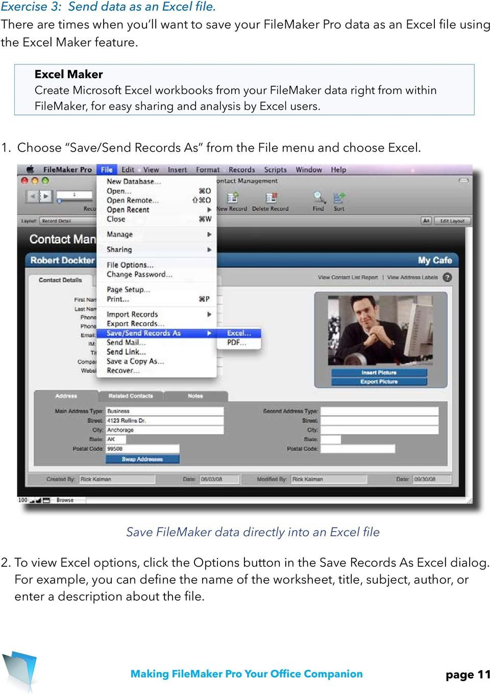 Choose Save/Send Records As from the File menu and choose Excel. Save FileMaker data directly into an Excel file 2.
