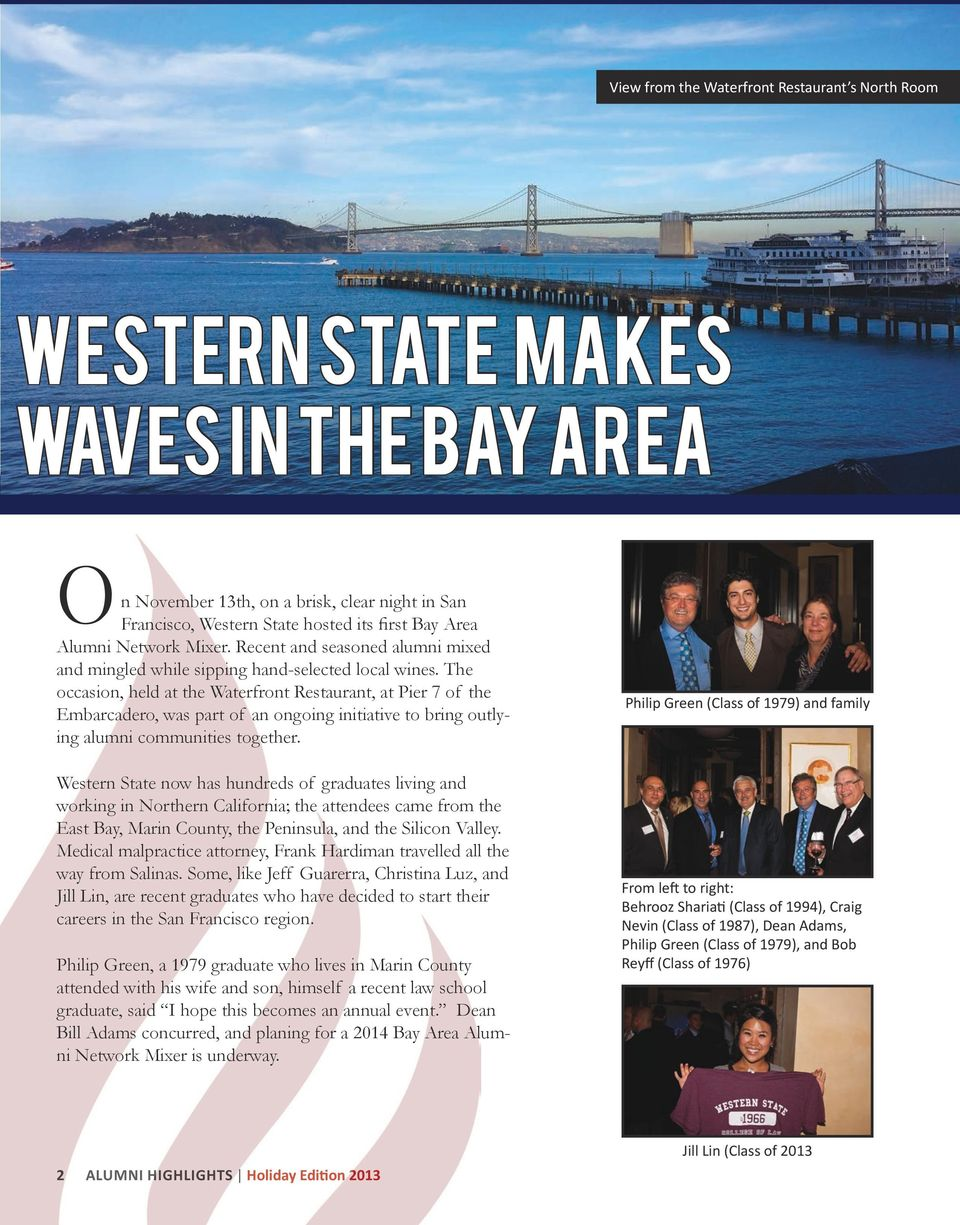 The occasion, held at the Waterfront Restaurant, at Pier 7 of the Embarcadero, was part of an ongoing initiative to bring outlying alumni communities together.