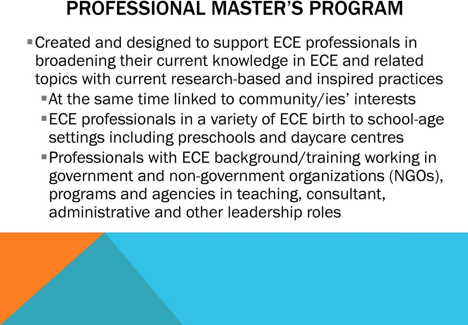 variety of ECE birth to school-age settings including preschools and daycare centres Professionals with ECE background/training working