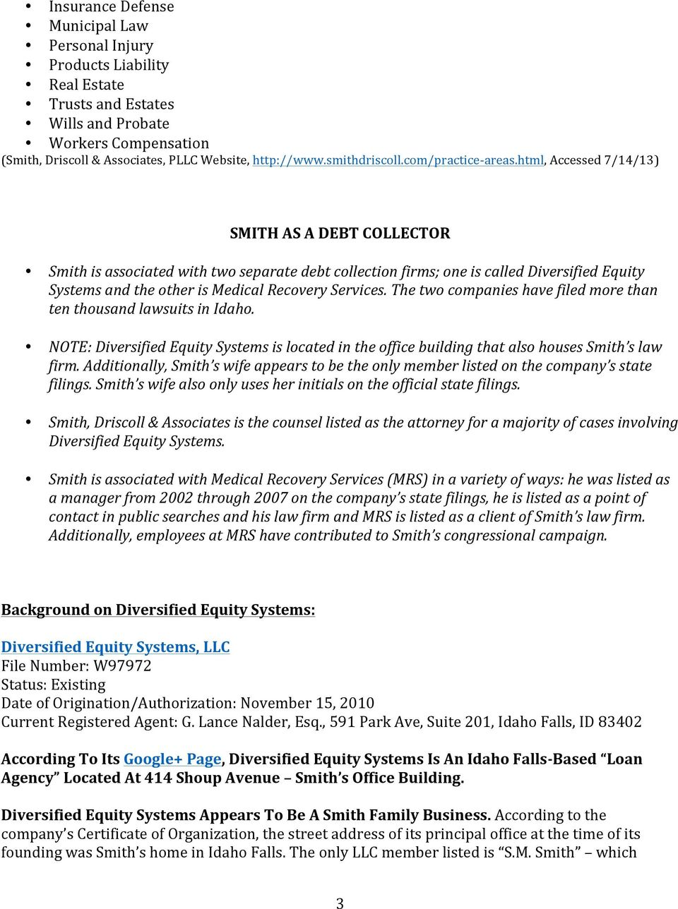html, Accessed 7/14/13) SMITH AS A DEBT COLLECTOR Smith is associated with two separate debt collection firms; one is called Diversified Equity Systems and the other is Medical Recovery Services.