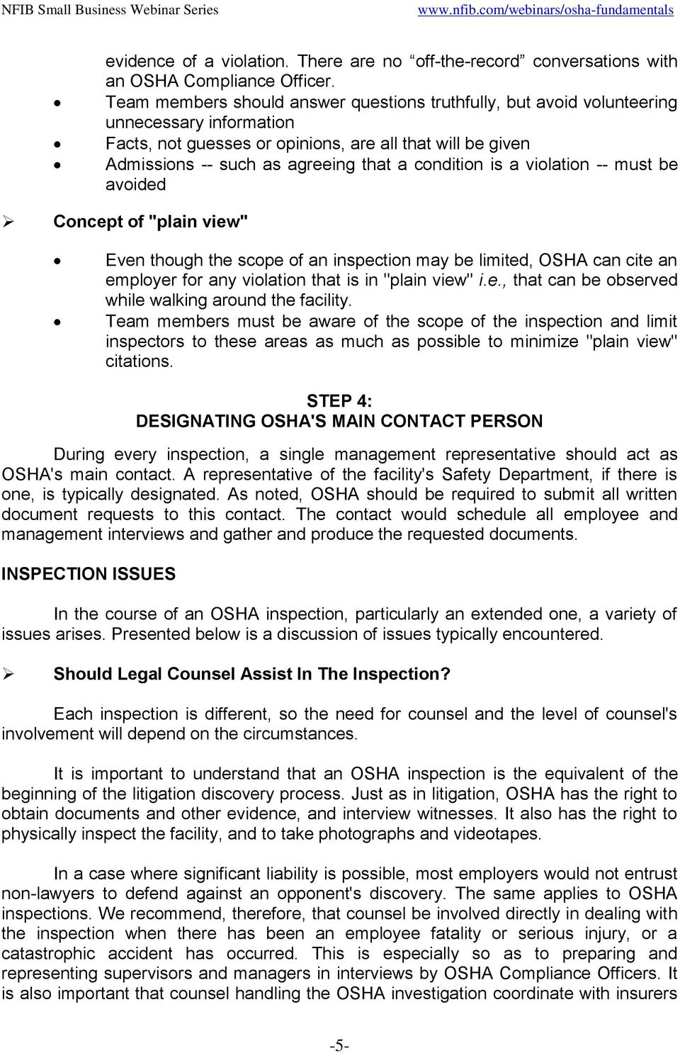 "condition is a violation -- must be avoided Concept of ""plain view"" Even though the scope of an inspection may be limited, OSHA can cite an employer for any violation that is in ""plain view"" i.e., that can be observed while walking around the facility."